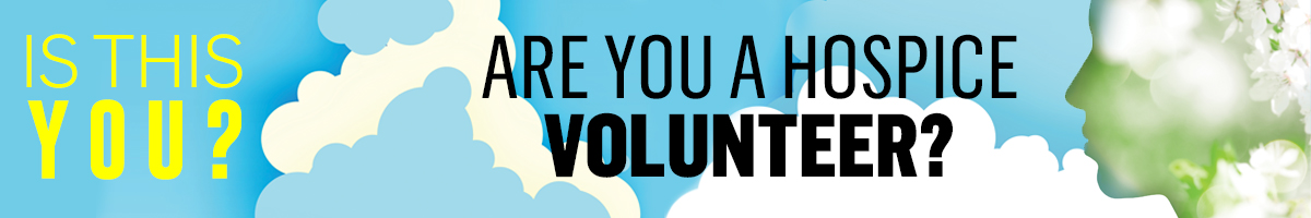 Is This You - Are you a hospice volunteer?