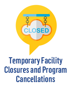 Temporary Facility Closures and Program Cancellations