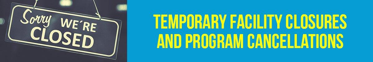 Temporary Facility Closures and Program Cancellations